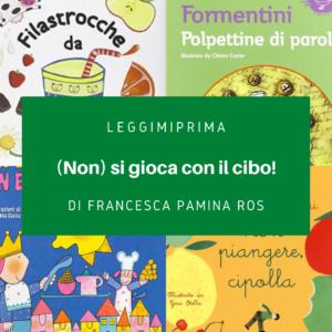 Read more about the article (Non) si gioca con il cibo! Di Francesca Pamina Ros